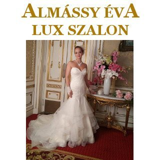Luxus menyasszonyi ruhák ALMÁSSY ÉVA LUX Esküvői